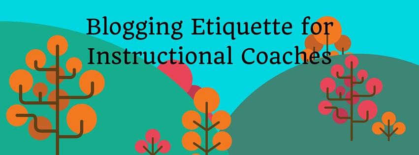Blogging Etiquette for Instructional Coaches
