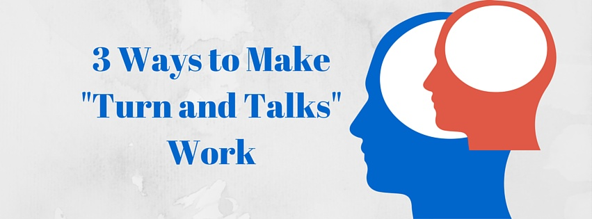 "3 Ways to Make ""Turn and Talks"" Work"