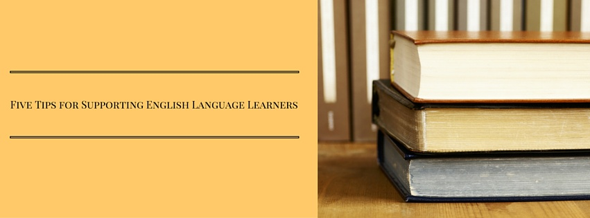 Five Tips for Supporting English Language Learners